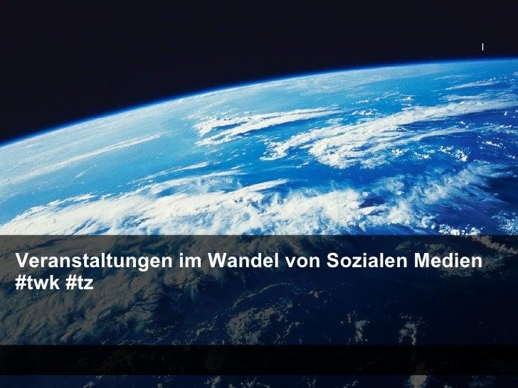 I     Veranstaltungen im Wandel von Sozialen Medien #twk #tz