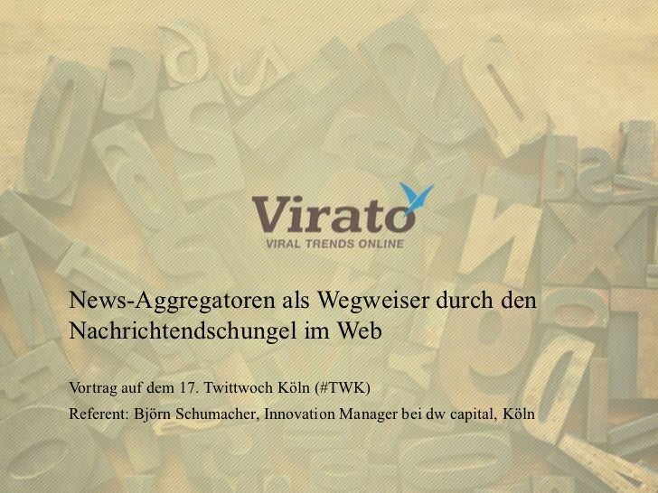 News-Aggregatoren als Wegweiser durch den      Nachrichtendschungel im Web      Vortrag auf dem 17. Twittwoch Köln (#TWK) ...