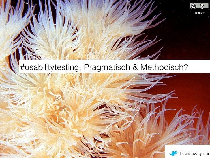 #usabilitytesting. Pragmatisch & Methodisch?