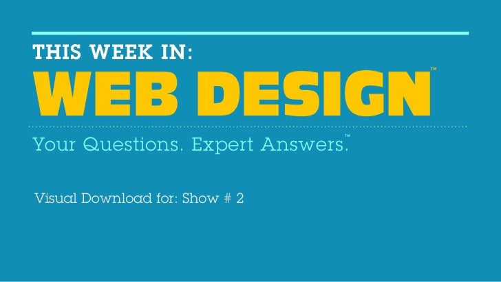 THIS WEEK IN:                        TMWEB DESIGN                      TMYour Questions. Expert Answers.Visual Download fo...