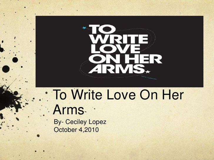 To Write Love On Her Arms<br />By- Ceciley Lopez<br />October 4,2010 <br />