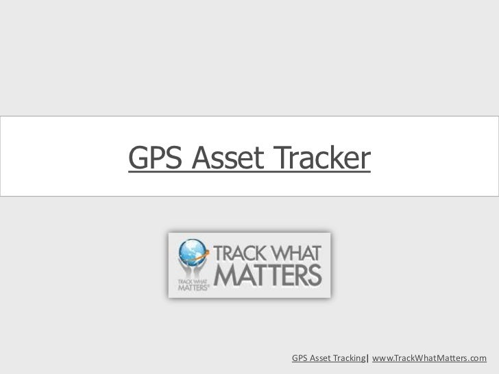 GPS Asset Tracker<br />GPS Asset Tracking| www.TrackWhatMatters.com<br />
