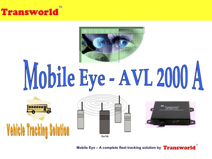 Mobile Eye - AVL 2000 A  Mobile Eye – A complete fleet tracking solution by  Vehicle Tracking Solution