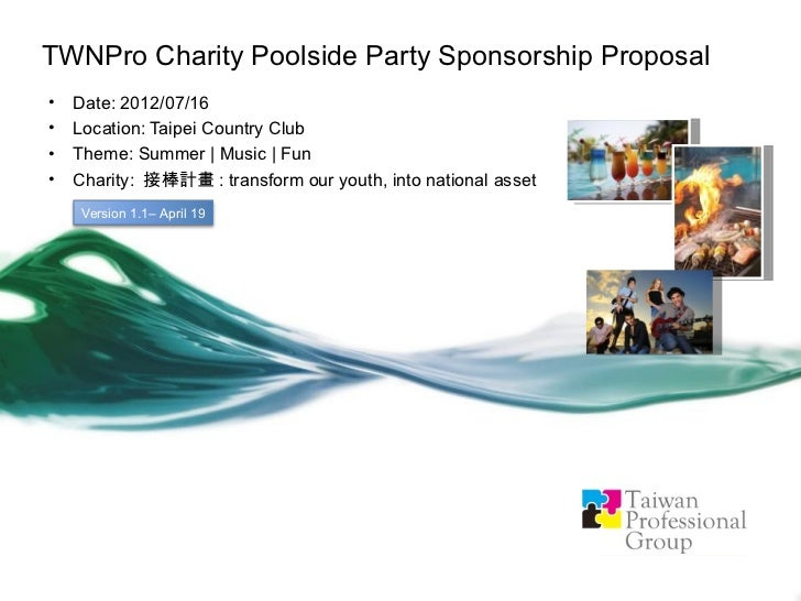 TWNPro Charity Poolside Party Sponsorship Proposal•   Date: 2012/07/16•   Location: Taipei Country Club•   Theme: Summer |...