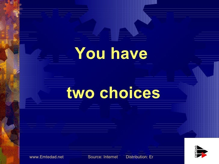 Two Choices in your life