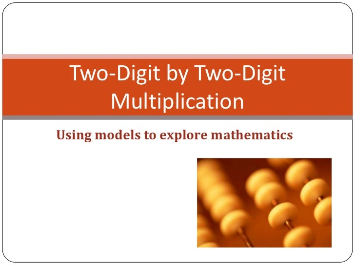 Two-Digit by Two-Digit    MultiplicationUsing models to explore mathematics