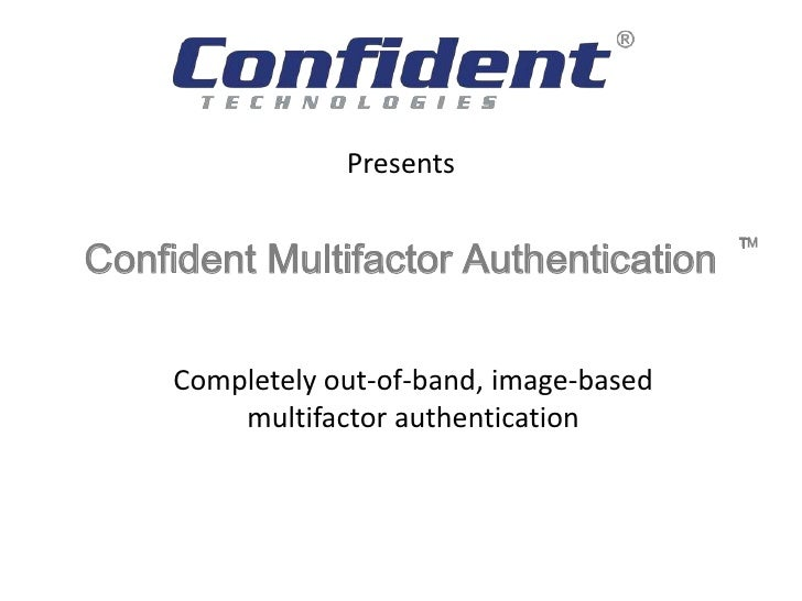 PresentsConfident Multifactor Authentication                                           TM     Completely out-of-band, imag...