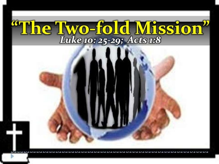 """""""The Two-foldActs 1:8     Luke 10: 25-29;                     Mission"""""""