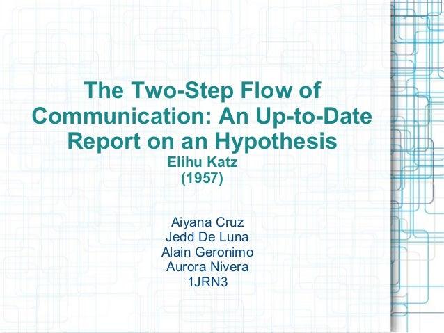 The Two-Step Flow of Communication: An Up-to-Date Report on an Hypothesis Elihu Katz (1957) Aiyana Cruz Jedd De Luna Alain...