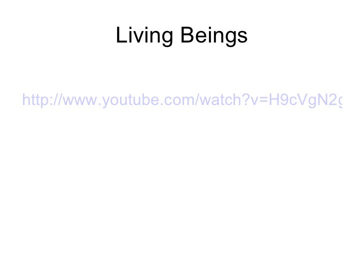 Living Beingshttp://www.youtube.com/watch?v=H9cVgN2gOP