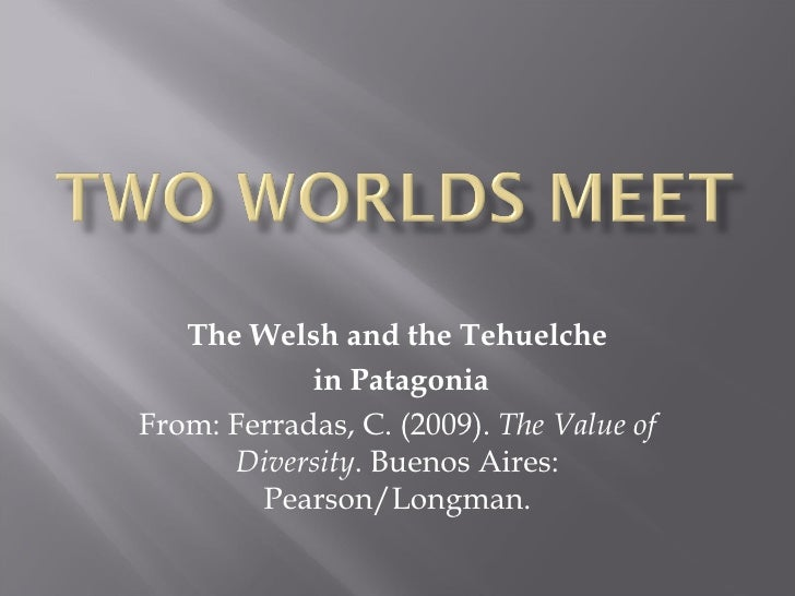 The Welsh and the Tehuelche            in PatagoniaFrom: Ferradas, C. (2009). The Value of      Diversity. Buenos Aires:  ...