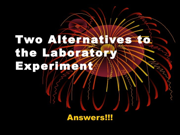 Two Alternatives to the Laboratory Experiment Answers!!!