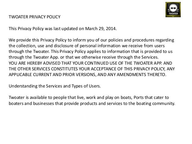 TWOATER PRIVACY POLICY This Privacy Policy was last updated on March 29, 2014. We provide this Privacy Policy to inform yo...