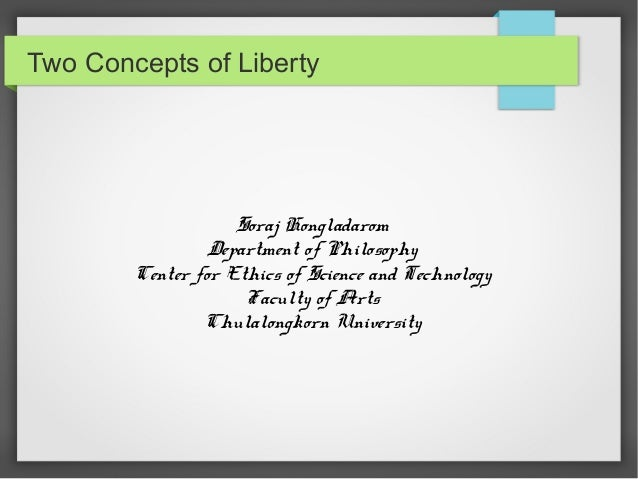 Two Concepts of Liberty                    Soraj Hongladarom                 Department of Philosophy        Center for Et...