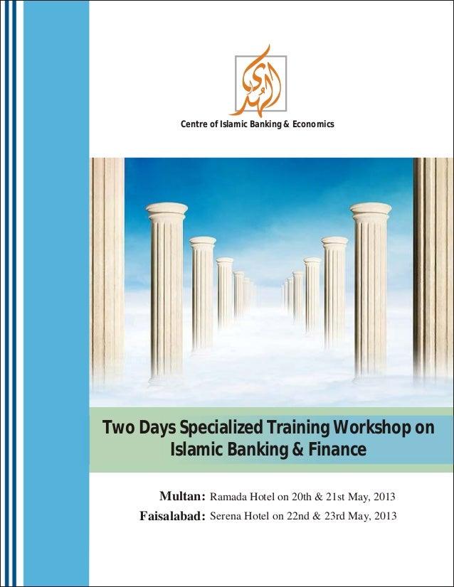 Centre of Islamic Banking & EconomicsTwo Days Specialized Training Workshop on       Islamic Banking & Finance       Multa...