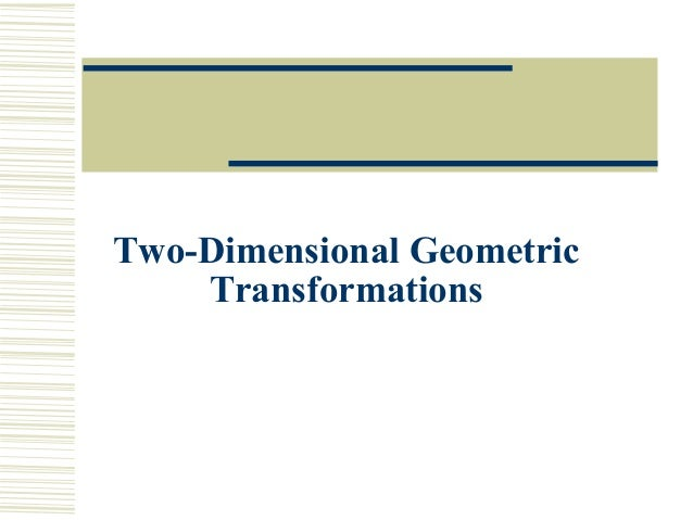 Two-Dimensional Geometric    Transformations