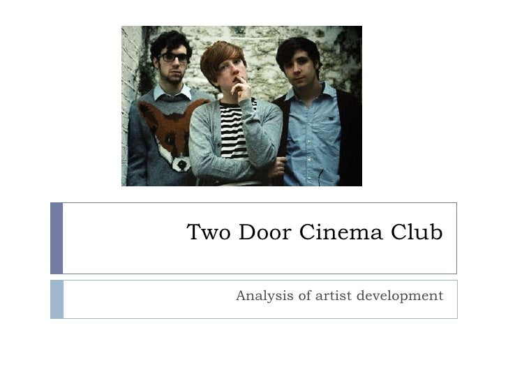 Two Door Cinema Club   Analysis of artist development