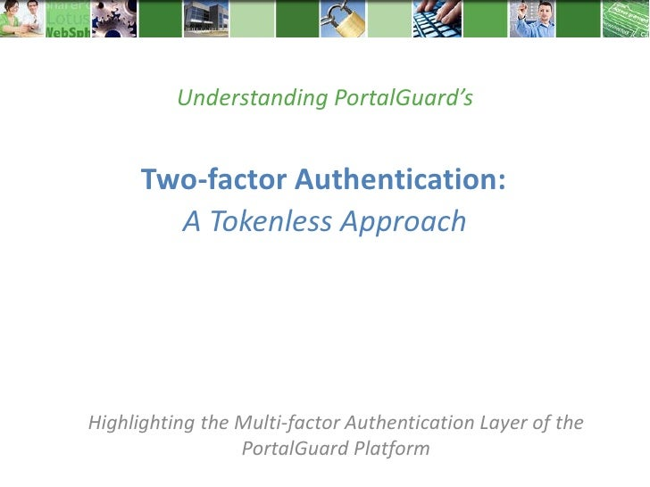 Understanding PortalGuard's      Two-factor Authentication:        A Tokenless ApproachHighlighting the Multi-factor Authe...