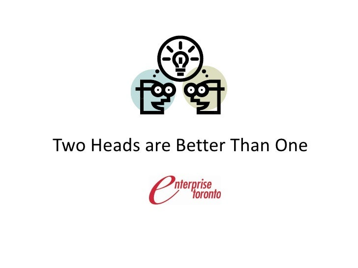 two head better than one essay A controversial on the common expression in english two heads are better than one you agree that two people can do a better • example essay.