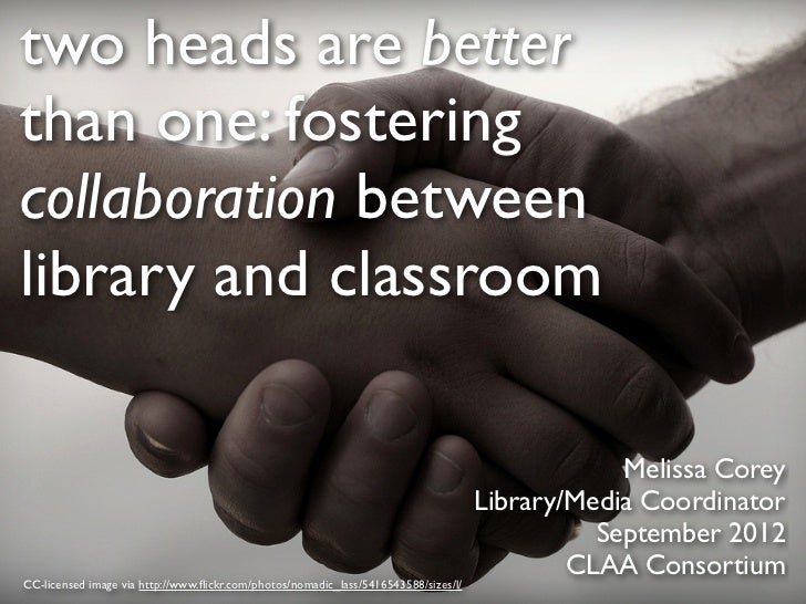 two heads are betterthan one: fosteringcollaboration betweenlibrary and classroom                                         ...