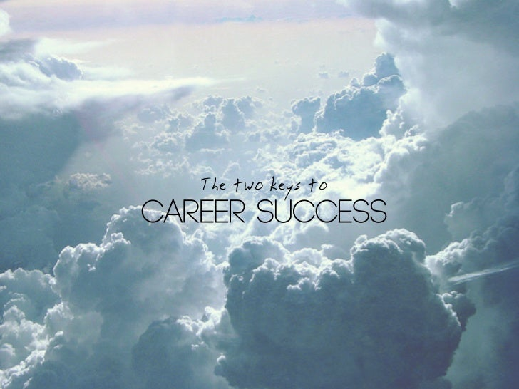 The two keys toCAREER SUCCESS