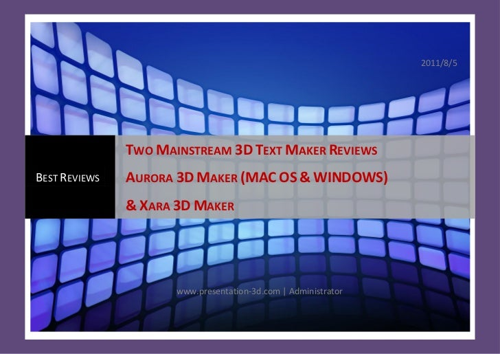 2011/8/5               TWO MAINSTREAM 3D TEXT MAKER REVIEWSBEST REVIEWS   AURORA 3D MAKER (MAC OS & WINDOWS)              ...