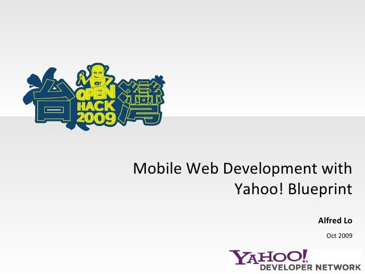 Mobile Web Development with Yahoo! Blueprint Alfred Lo Oct 2009