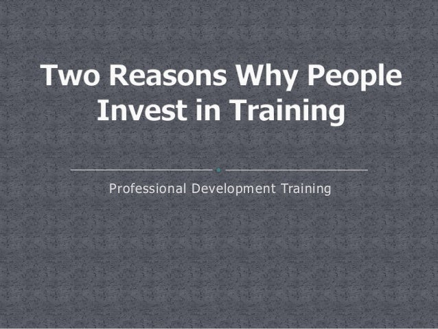 Two Reasons Why People Invest in Training