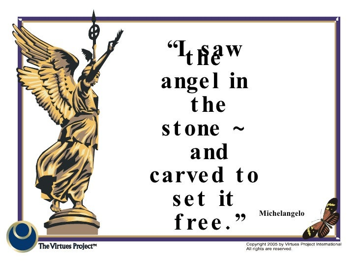 """Michelangelo """" I saw the angel in the stone ~ and carved to set it free."""""""