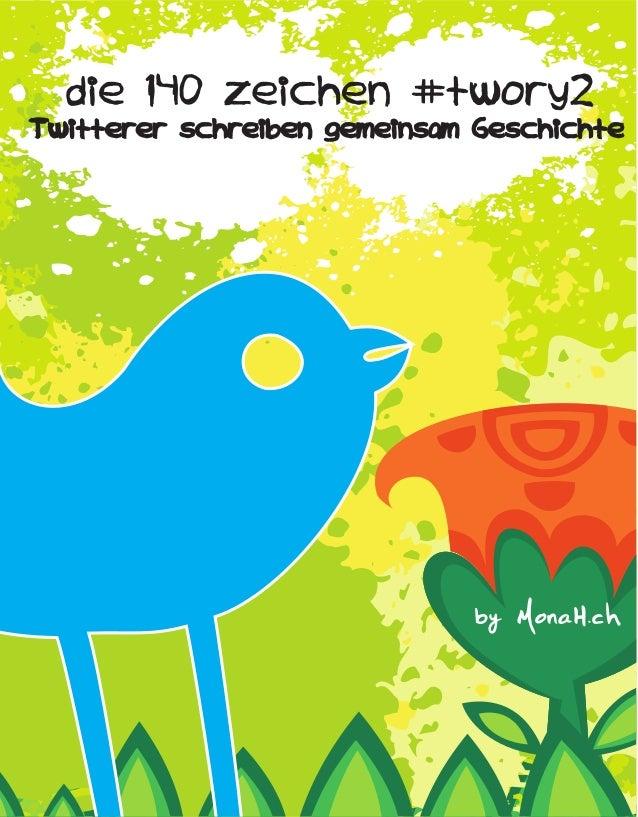 die 140 zeichen #twory2Twitterer schreiben gemeinsam Geschichte                             by MonaH.ch