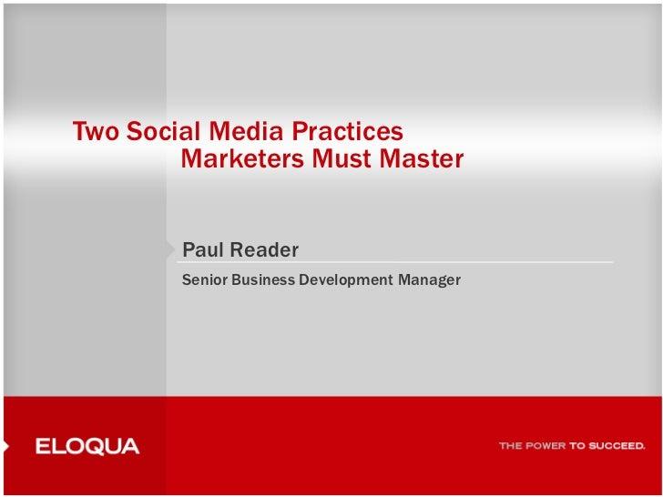 Two Social Media practices marketers must master. Paul Reader, Senior Business Development Manager, Eloqua. Inside Knowledge Seminars June 2010