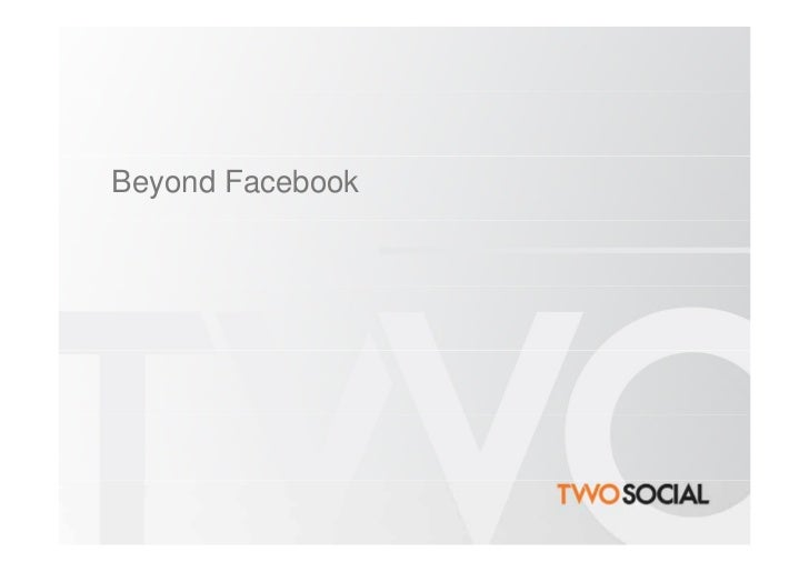 Beyond Facebook - Social Networks you should know about | TWO Social