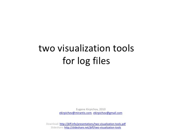 two visualization tools     for log files                  Eugene Kirpichov, 2010   ekirpichev@griddynamics.com, ekirpicho...
