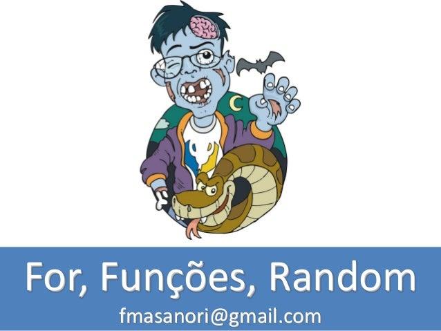 For, Funções, Random fmasanori@gmail.com