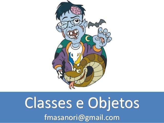 Classes e Objetos fmasanori@gmail.com