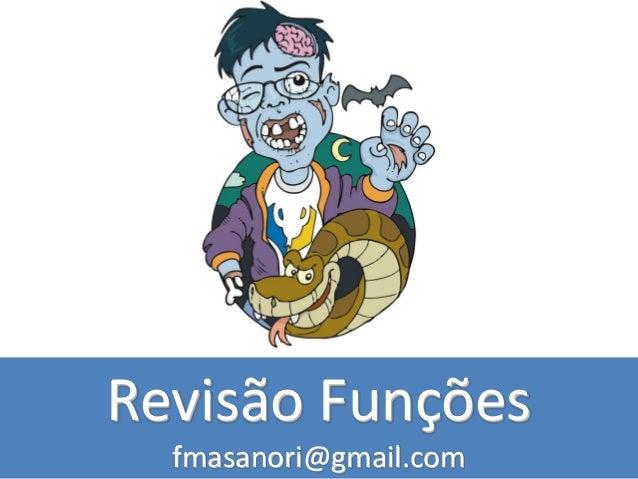 Revisão Funções fmasanori@gmail.com