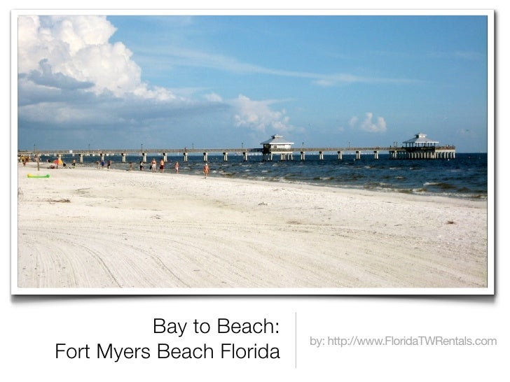 Bay to Beach:                            by: http://www.FloridaTWRentals.com Fort Myers Beach Florida