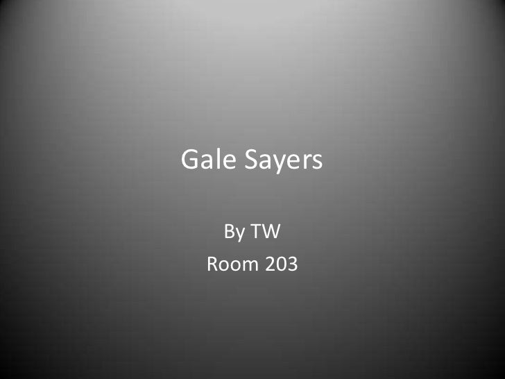 Gale Sayers    By TW  Room 203