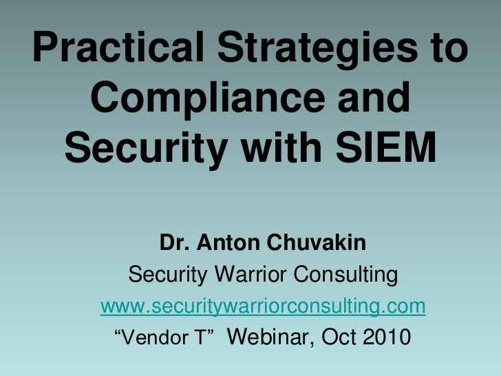 Practical Strategies to Compliance and Security with SIEM<br />Dr. Anton Chuvakin<br />Security Warrior Consulting<br />ww...