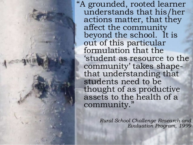"""A grounded, rooted learner understands that his/her actions matter, that they affect the community beyond the school. It ..."