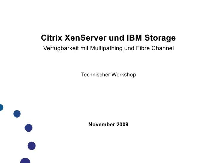 Citrix XenServer und IBM Storage Verfügbarkeit mit Multipathing und Fibre Channel                 Technischer Workshop    ...