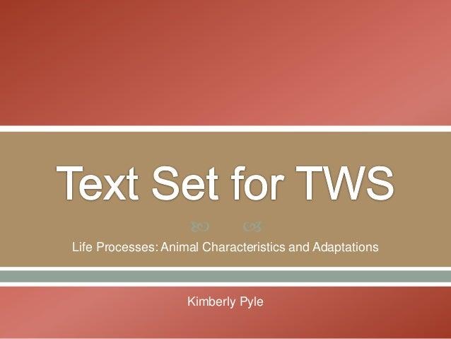        Life Processes: Animal Characteristics and Adaptations                    Kimberly Pyle