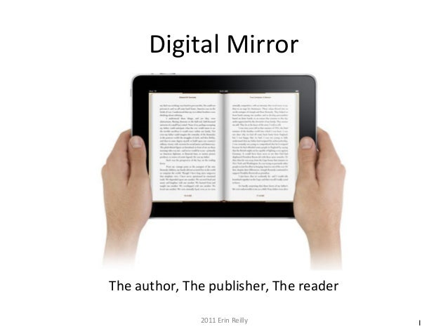 12011 Erin Reilly Digital Mirror The author, The publisher, The reader