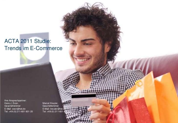 ACTA 2011 Studie:Trends im E-CommerceIhre Ansprechpartner:Hans J. Even,                 Marcel Kreuter,Geschäftsführer    ...