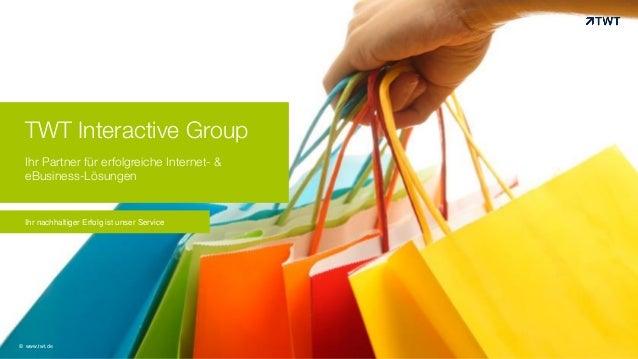 TWT Interactive Group Ihr Partner für erfolgreiche Internet- & eBusiness-Lösungen © www.twt.de Ihr nachhaltiger Erfolg ist...