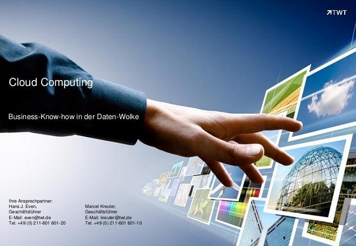 Cloud ComputingBusiness-Know-how in der Daten-WolkeIhre Ansprechpartner:Hans J. Even,                 Marcel Kreuter,Gesch...