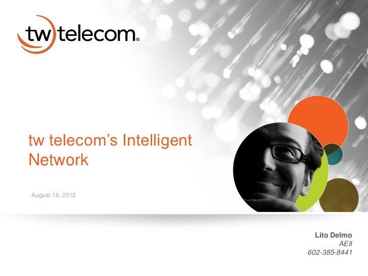 tw telecom's IntelligentNetworkAugust 16, 2012                             Lito Delmo                                    A...