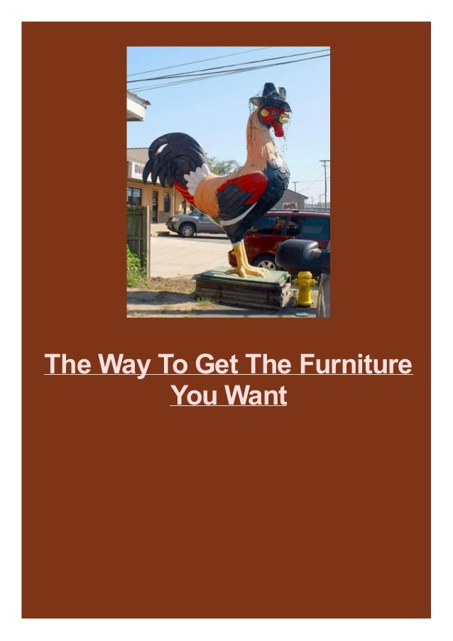 The Way To Get The Furniture You Want
