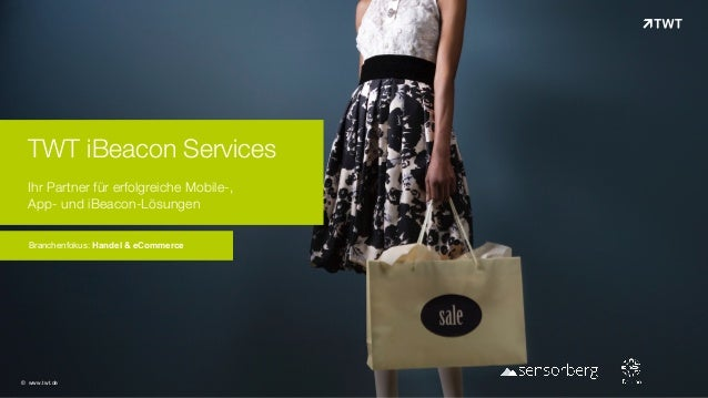 TWT iBeacon Services Ihr Partner für erfolgreiche Mobile-,  App- und iBeacon-Lösungen Branchenfokus: Handel & eCommerce ...