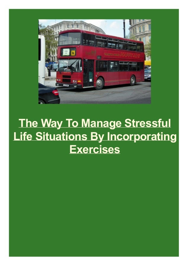 The Way To Manage Stressful Life Situations By Incorporating Exercises